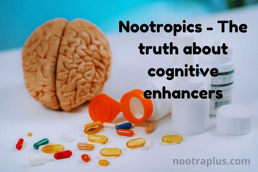 Nootropics – The Truth about Cognitive Enhancers